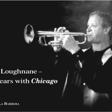 Lee Loughnane 30 Years with Chicago interview by John La Barbera